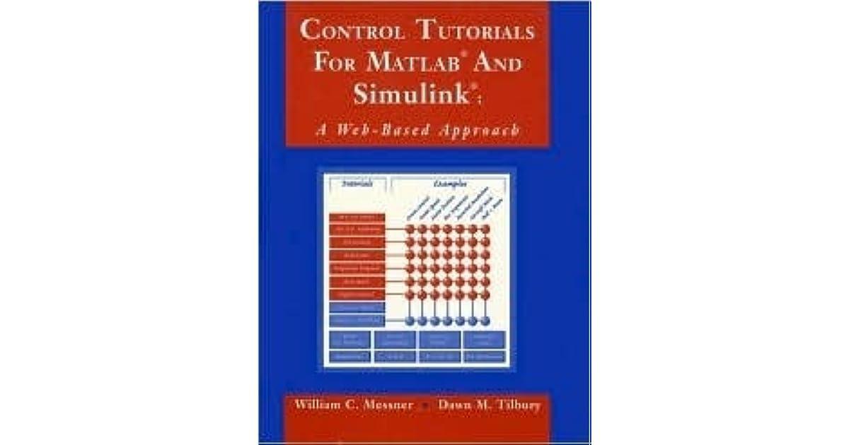 Control tutorials for matlab and simulink: william c. Messner.