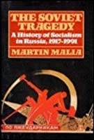 The Soviet Tragedy: A History of Socialism in Russia, 1917-1991