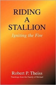 Riding a Stallion: Igniting the Fire  by  Robert P Theiss