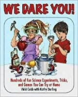 We Dare You!: Hundreds of Science Bets, Challenges, and Experiments You Can Do at Home