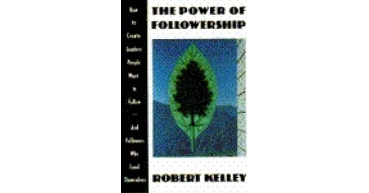 power of followership the by robert e kelley
