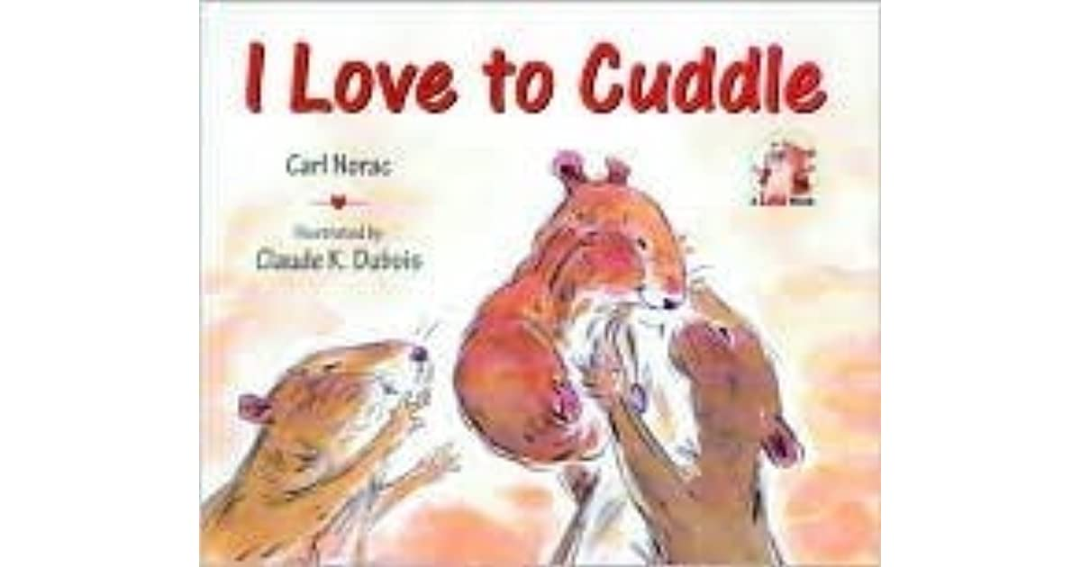 I Wanna Cuddle With You Poem: I Love To Cuddle By Carl Norac