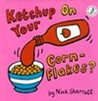 Ketchup on Your Cornflakes?: A Wacky Mix and Match Book