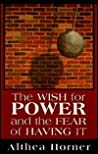 The Wish for Power and the Fear of Having It (Master Work Series)