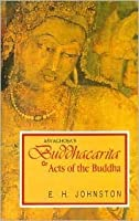 Buddhacarita or Acts of the Buddha by Asvaghosa (Reprint of complete English translation based on Sanskrit, Tibetan and Chinese sources, 1936)