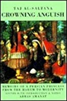 Crowning Anguish: Memoirs of a Persian Princess from the Harem to Modernity, 1884-1914