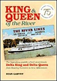 King & Queen of the River: The Legendary Paddle-Wheel Steamboats Delta King and Delta Queen