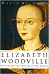 Elizabeth Woodville: Mother of the Princes in the Tower