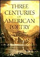 Three Centuries of American Poetry: 1620-1923