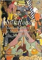 Silk Road: Monks, Warriors  Merchants on the Silk Road