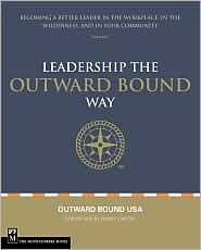 Leading the Outward Bound Way: Becoming a Better Leader in the Workplace, in the Wilderness, and in Your Community
