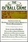 The Ol' Ball Game; A Collection Of Baseball Characters & Moments Worth Remembering