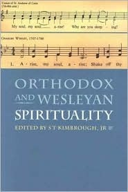 Orthodox and Wesleyan Spirituality by S.T. Kimbrough Jr.