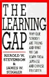 The Learning Gap: Why Our Schools Are Failing and What We Can Learn from Japanese and Chinese Education