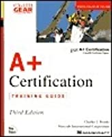 A+ Certification Training Guide [With CDROM]