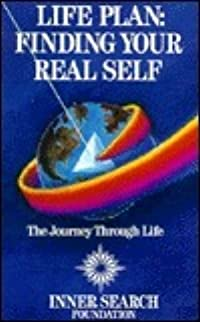 Life Plan: Finding The Real Self: The Journey Through Life