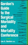 Gordon's Guide To The Surgical Morbidity And Mortality Conference