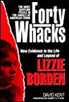 Forty Whacks: New Evidence in the Life and Legend of Lizzie Borden