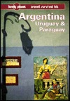 Argentina, Uruguay & Paraguay: A Lonely Planet Travel Survival Kit