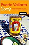 Fodor's Puerto Vallarta 2009: With Guadalajara, San Blas, and Inland Mountain Towns (Fodor's Gold Guides)