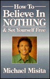How-to-Believe-in-Nothing-Set-Yourself-Free