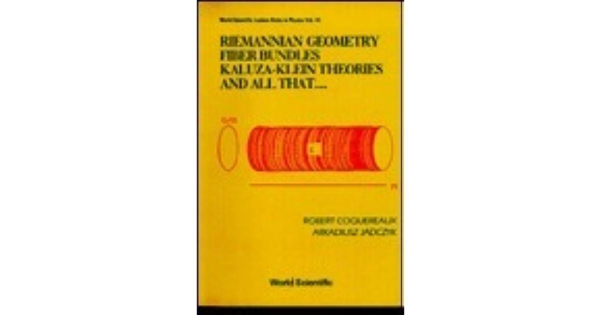 riemannian geometry fibre bundles kaluza klein theories and all that coquereaux robert jadczyk arkadiusz