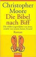 Die Bibel nach Biff: Die wilden Jugendjahre von Jesus, erzählt von seinem besten Freund