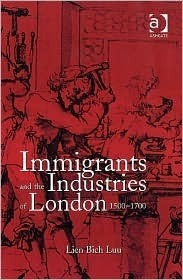 Immigrants and the Industries of London, 1500-1700