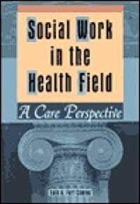 Social Work In The Health Field: A Care Perspective