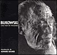 Bukowski Una Vida En Imagenes