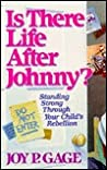 Is There Life After Johnny?: Standing Strong Through Your Child's  Rebellion