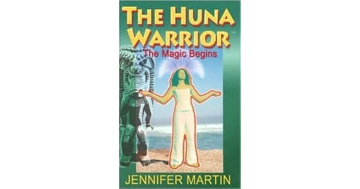 The Huna Warrior The Magic Begins By Jennifer Martin