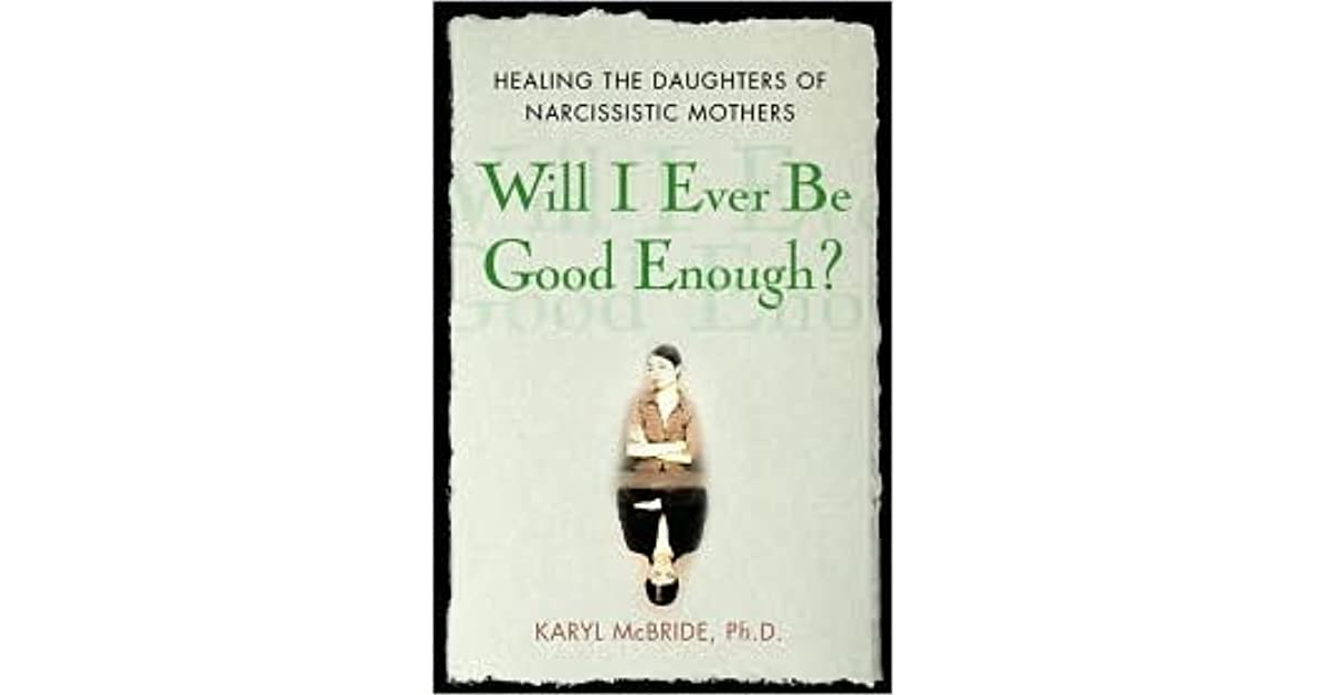 Will I Ever Be Good Enough? Healing the Daughters of Narcissistic