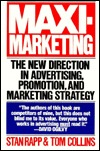 Maxi-marketing: The New Direction in Advertising, Promotion, and Marketing Strategy