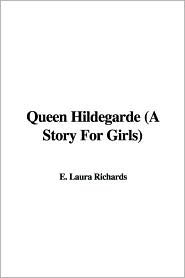 Queen Hildegarde: A Story For Girls (The Hildegarde Series, #1)
