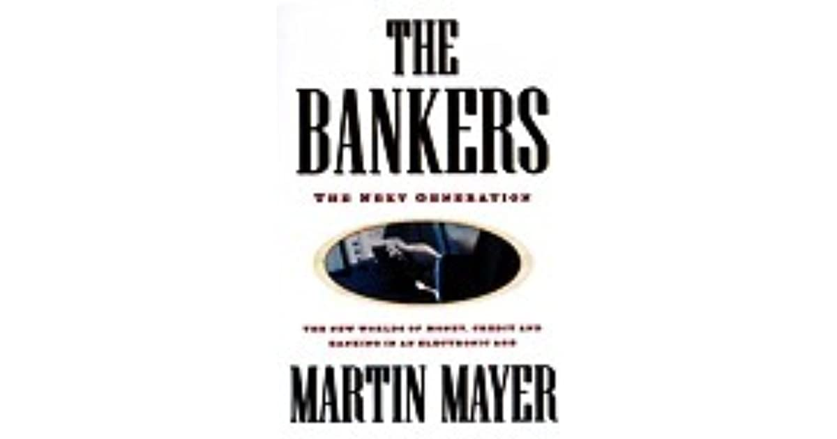 the bankers  0the next generation the new worlds money credit banking electronic age by martin mayer