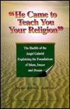 He Came to Teach You Your Religion: The Hadith of the Angel Gabriel Explaining the Foundations of Islam, Imaan and Ihsaan
