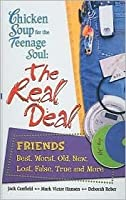 Chicken Soup for the Teenage Soul: Real Deal Friends: Best, Worst, Old, New, Lost, False, True and More