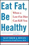 Eat Fat, Be Healthy: When a Lowfat Diet Can Kill You