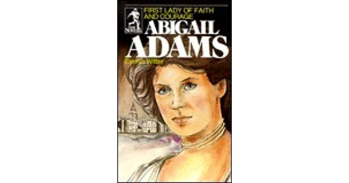 a biography of first lady abigail adams Abigail adams, a woman very well known today originally met her husband john adams when she was 15 years old and later on became the first lady during his presidency.