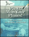 Pilots, Man Your Planes!: The History of Naval Aviation