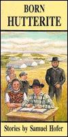 Born Hutterite: Stories by Samuel Hofer