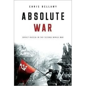 Absolute War Soviet Russia In The Second World War By Christopher Bellamy