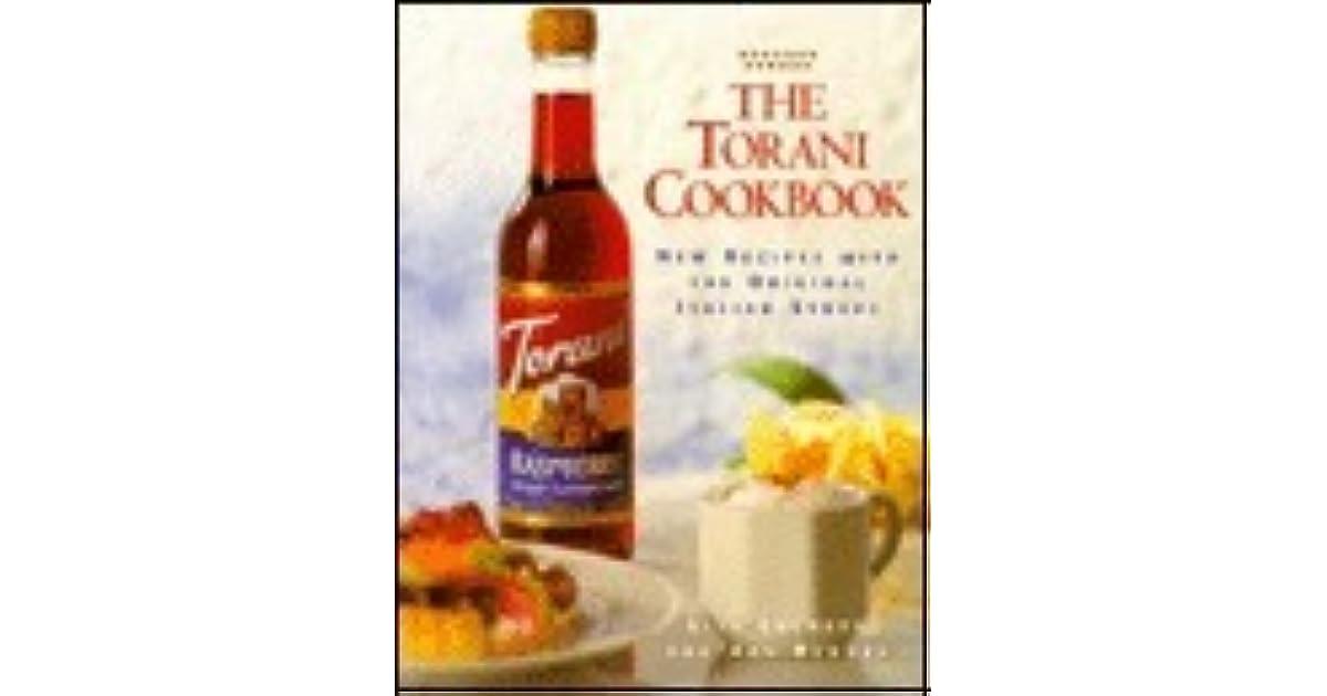 The Torani Cookbook New Recipes With The Original Italian Syrups By Lisa Lucheta