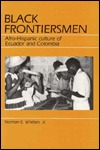 Black Frontiersmen: Afro-Hispanic Culture of Ecuador and Colombia