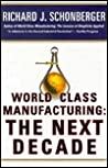 World Class Manufacturing: The Next Decade: Building Power, Strength, and Value