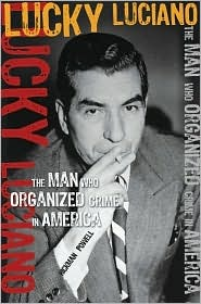 Lucky Luciano: The Man Who Organized Crime in America by ...