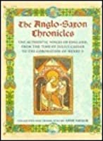 ANGLO-SAXON CHRONICLES/Authentic Voices of England From the Time of Julius Caesar to the Coronation of Henry II