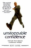 Kent Sayre - Unstoppable Confidence