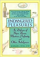 Endangered Pleasures: In Defense of Naps, Bacon, Martinis, Profanity and Other Indulgences